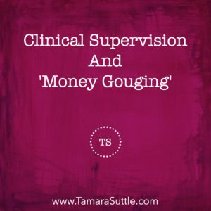 Clinical Supervision & 'Money Gouging'
