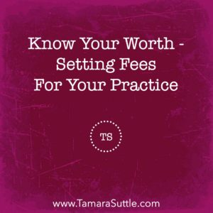 Know Your Worth – Setting Fees For Your Practice