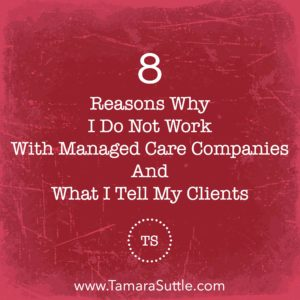 8 Reasons Why I Do Not Work With Managed Care Companies And What I Tell My Clients