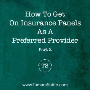 How To Get On Insurance Panels As A Preferred Provider – Part 2