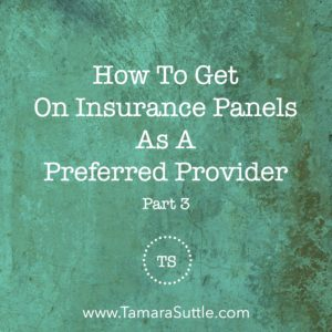 How To Get On Insurance Panels As A Preferred Provider – Part 3
