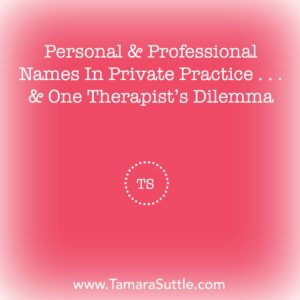Personal And Professional Names In Private Practice . . . And One Therapist's Dilemma