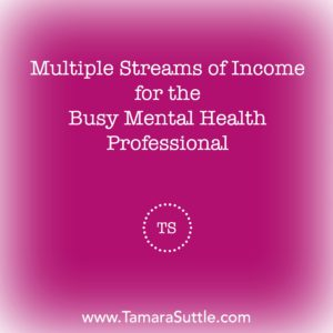 Multiple Streams of Income For The Busy Mental Health Professional