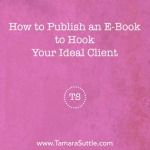 How To Publish A Free E-Book To Hook Your Ideal Client