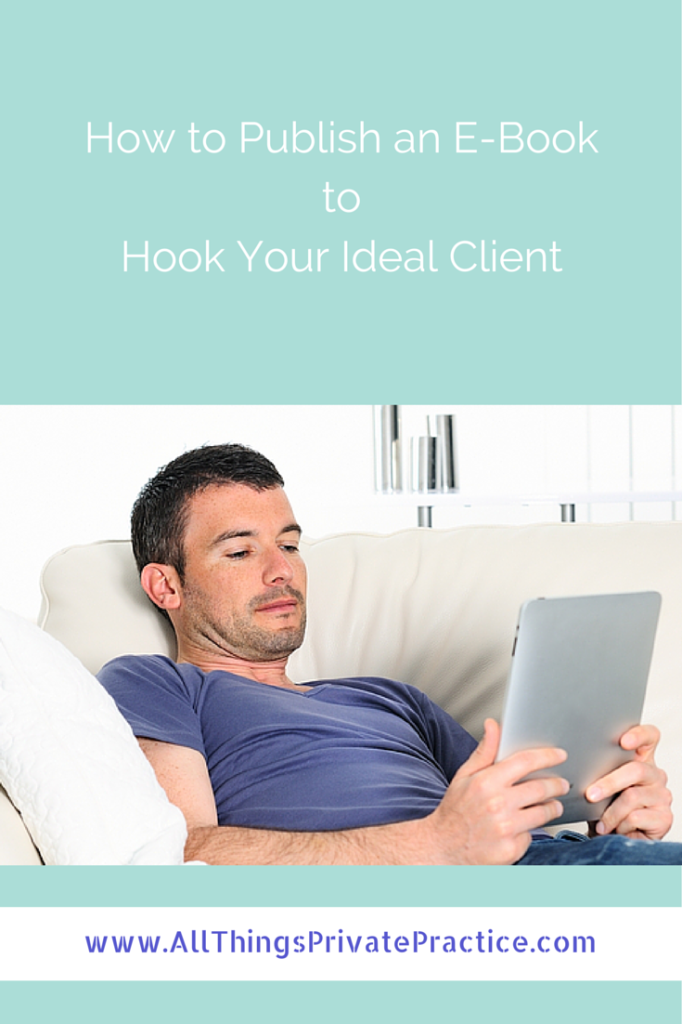 How to Publish an E-Book to Hook Your Ideal Client