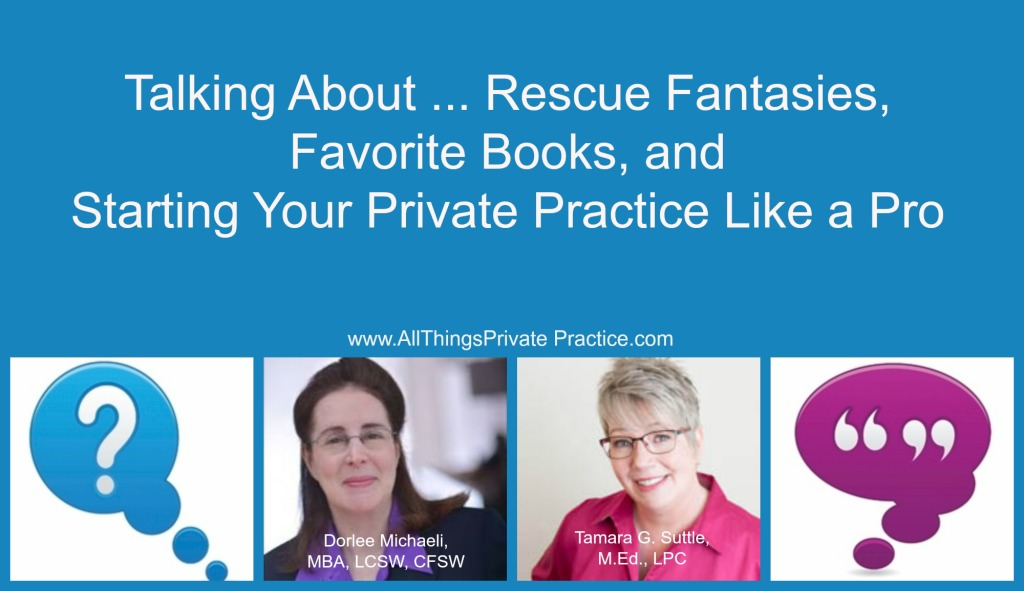 Rescue Fantasies, Favorite Books, & Private Practice