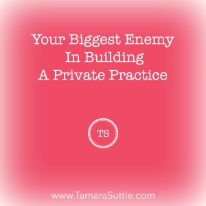Your Biggest Enemy In Building A Private Practice