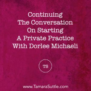 Continuing The Conversation On Starting A Private Practice With Dorlee Michaeli