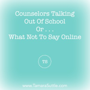 Counselors Talking Out Of School Or . . . What Not To Say Online