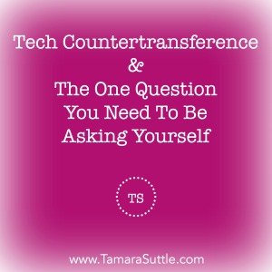 Tech Countertransference And The One Question You Need To Be Asking Yourself