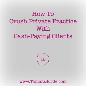 How To Crush Private Practice With Cash-Paying Clients