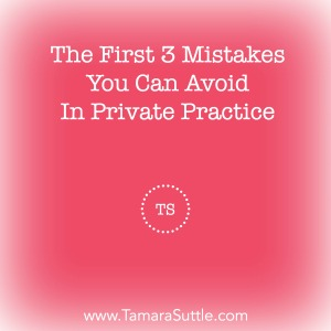 The First 3 Mistakes You Can Avoid In Private Practice