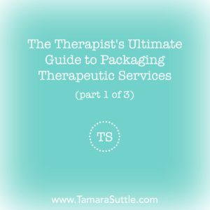The Therapist's Ultimate Guide to Packaging Therapeutic Services (Part 1 of 3)