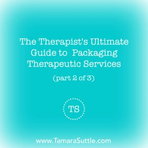 The Therapist's Ultimate Guide to Bundling & Packaging Therapeutic Services (Part 2 of 3)